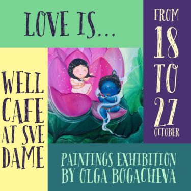 LOVE IS EXHIBITION OF PAINTINGS BY OLGA BOGACHEV AT WELL CAFE IN AUROVILLE